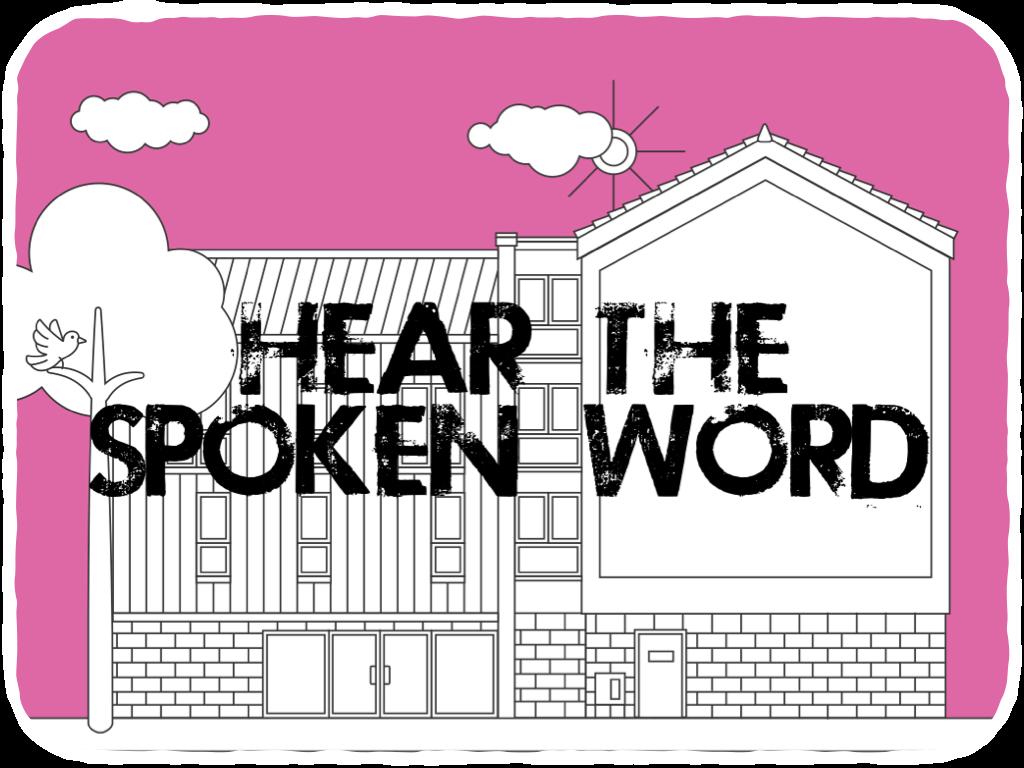Hear the spoken word